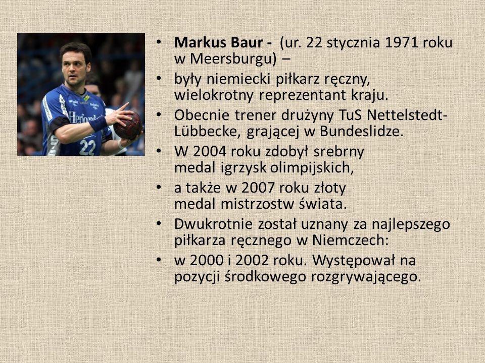 Markus Baur - (ur. 22 stycznia 1971 roku w Meersburgu) – były niemiecki piłkarz ręczny, wielokrotny reprezentant kraju. Obecnie trener drużyny TuS Net