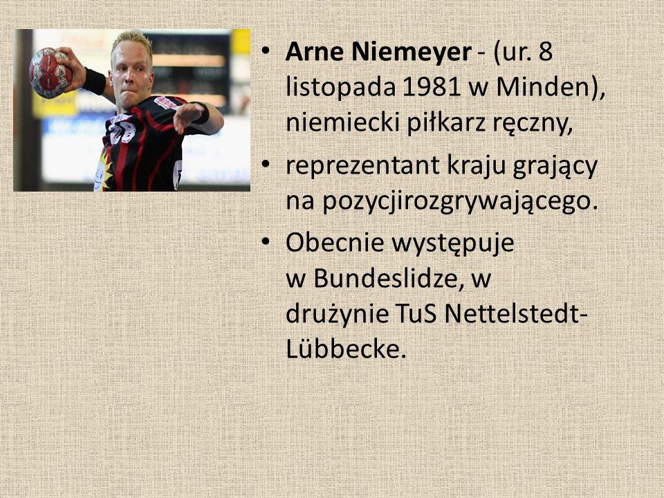 Arne Niemeyer - (ur. 8 listopada 1981 w Minden), niemiecki piłkarz ręczny, reprezentant kraju grający na pozycjirozgrywającego. Obecnie występuje w Bu