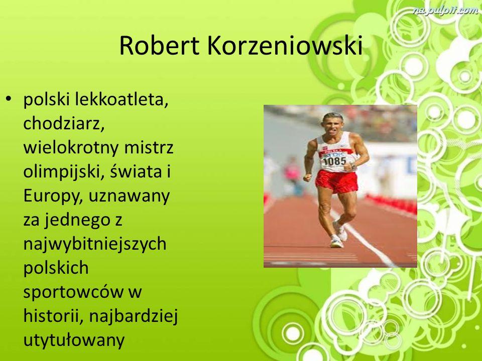 Robert Korzeniowski polski lekkoatleta, chodziarz, wielokrotny mistrz olimpijski, świata i Europy, uznawany za jednego z najwybitniejszych polskich sp