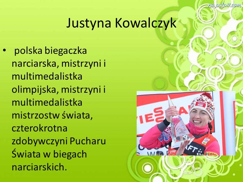 Justyna Kowalczyk polska biegaczka narciarska, mistrzyni i multimedalistka olimpijska, mistrzyni i multimedalistka mistrzostw świata, czterokrotna zdo