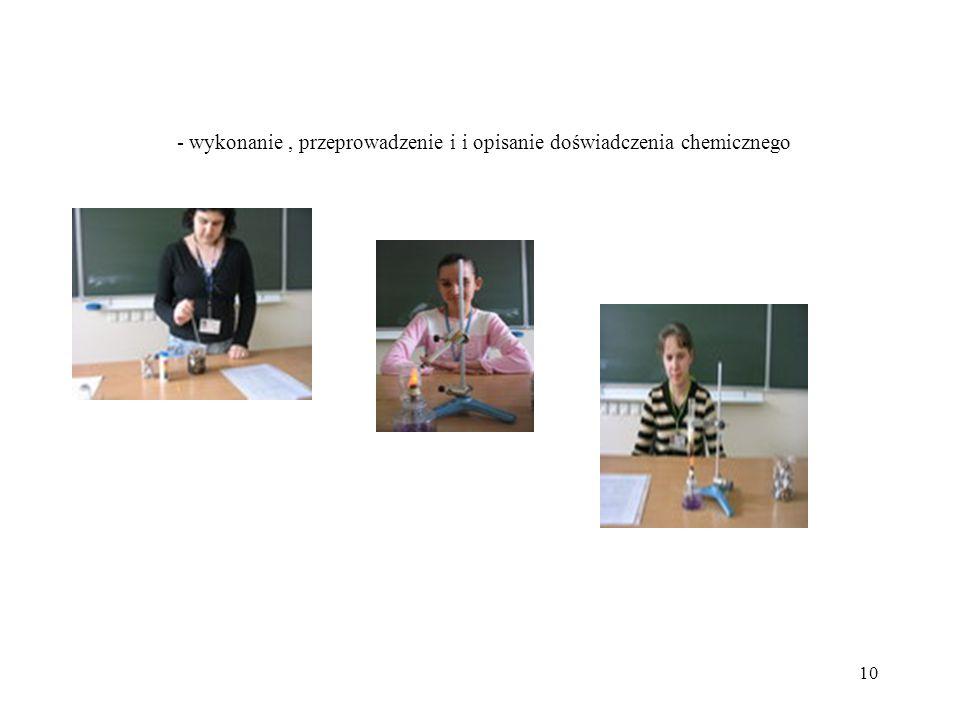 10 - wykonanie, przeprowadzenie i i opisanie doświadczenia chemicznego