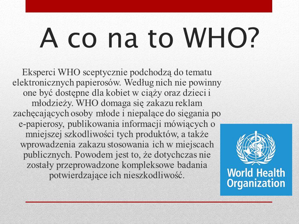 Eksperci WHO sceptycznie podchodzą do tematu elektronicznych papierosów. Według nich nie powinny one być dostępne dla kobiet w ciąży oraz dzieci i mło