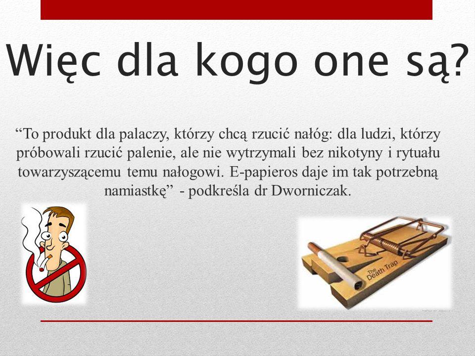 """""""To produkt dla palaczy, którzy chcą rzucić nałóg: dla ludzi, którzy próbowali rzucić palenie, ale nie wytrzymali bez nikotyny i rytuału towarzyszącem"""