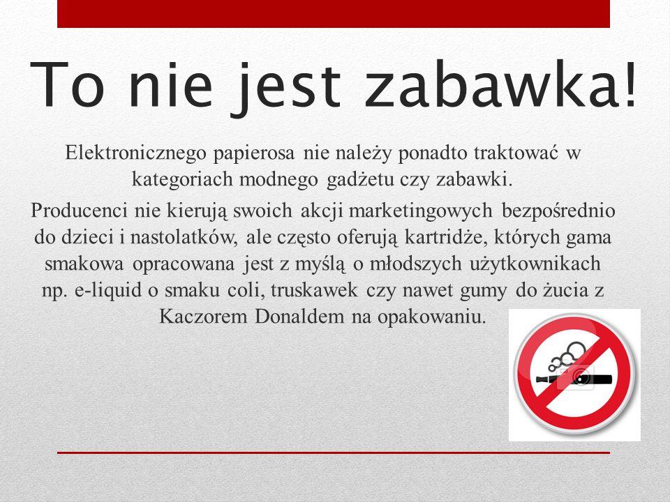 Elektronicznego papierosa nie należy ponadto traktować w kategoriach modnego gadżetu czy zabawki. Producenci nie kierują swoich akcji marketingowych b