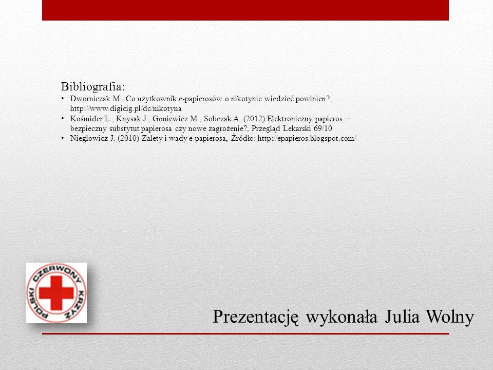 Prezentację wykonała Julia Wolny Bibliografia: Dworniczak M., Co użytkownik e-papierosów o nikotynie wiedzieć powinien?, http://www.digicig.pl/dc/niko