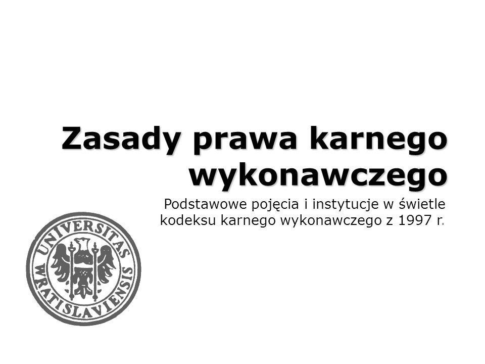 Zasady prawa karnego wykonawczego Podstawowe pojęcia i instytucje w świetle kodeksu karnego wykonawczego z 1997 r.