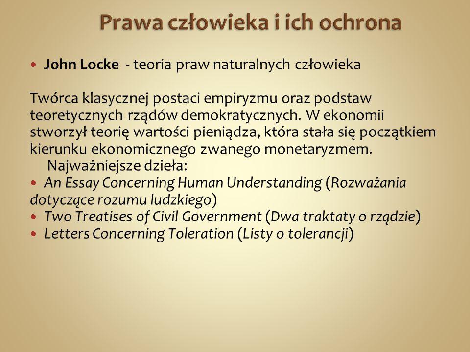John Locke - teoria praw naturalnych człowieka Twórca klasycznej postaci empiryzmu oraz podstaw teoretycznych rządów demokratycznych.