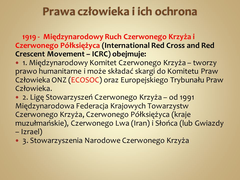 1919 - Międzynarodowy Ruch Czerwonego Krzyża i Czerwonego Półksiężyca (International Red Cross and Red Crescent Movement – ICRC) obejmuje: 1. Międzyna