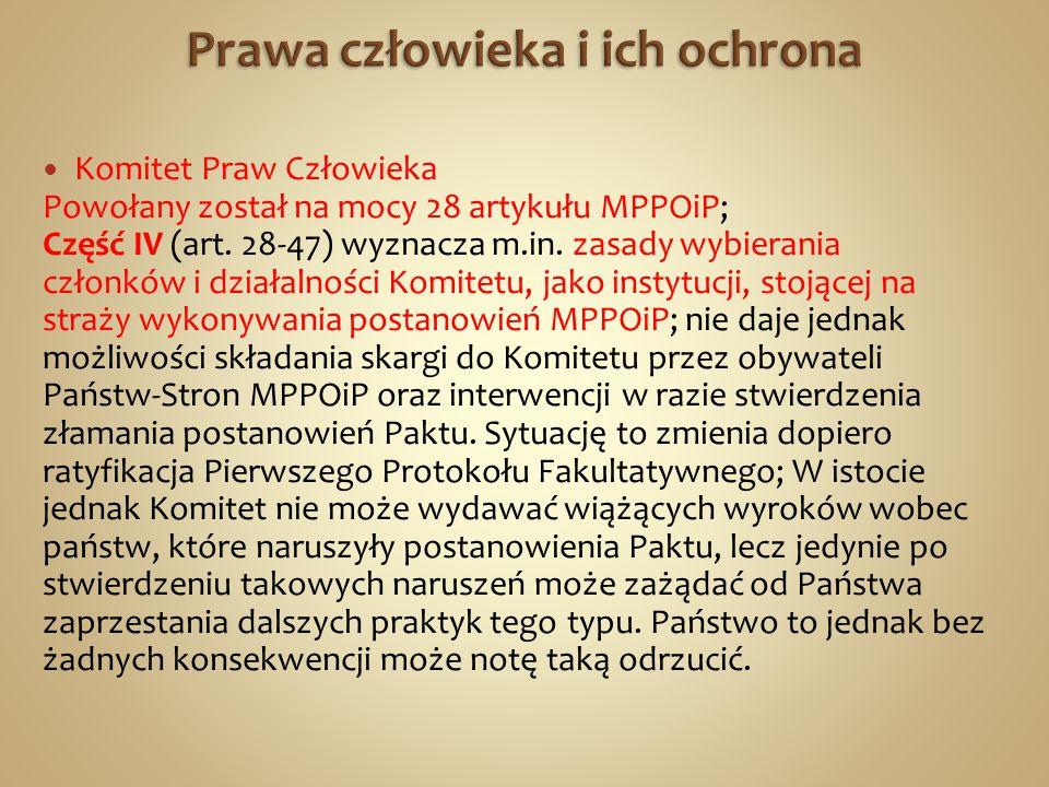 Komitet Praw Człowieka Powołany został na mocy 28 artykułu MPPOiP; Część IV (art.