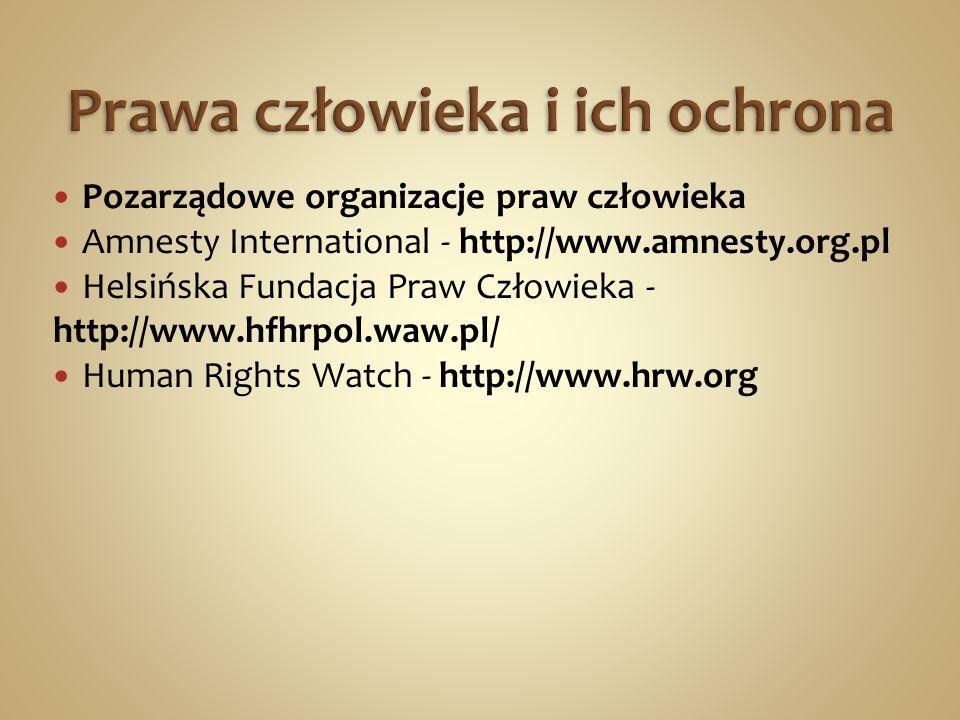 Pozarządowe organizacje praw człowieka Amnesty International - http://www.amnesty.org.pl Helsińska Fundacja Praw Człowieka - http://www.hfhrpol.waw.pl/ Human Rights Watch - http://www.hrw.org