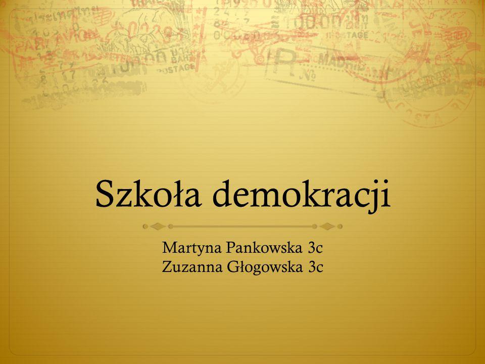 Szko ł a demokracji Martyna Pankowska 3c Zuzanna G ł ogowska 3c