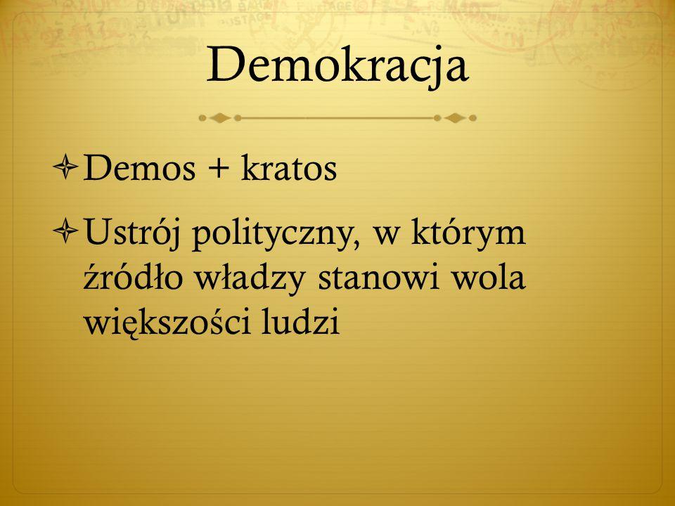 Demokracja  Demos + kratos  Ustrój polityczny, w którym ź ród ł o w ł adzy stanowi wola wi ę kszo ś ci ludzi