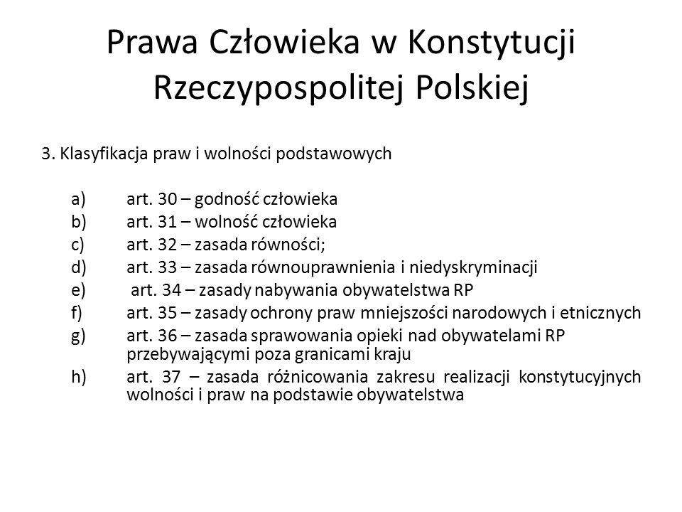 Prawa Człowieka w Konstytucji Rzeczypospolitej Polskiej 3. Klasyfikacja praw i wolności podstawowych a)art. 30 – godność człowieka b)art. 31 – wolność