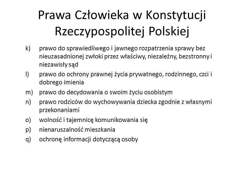 Prawa Człowieka w Konstytucji Rzeczypospolitej Polskiej k)prawo do sprawiedliwego i jawnego rozpatrzenia sprawy bez nieuzasadnionej zwłoki przez właśc
