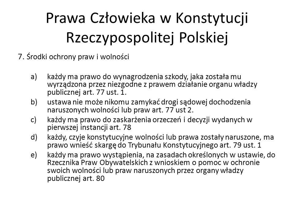 Prawa Człowieka w Konstytucji Rzeczypospolitej Polskiej 7. Środki ochrony praw i wolności a)każdy ma prawo do wynagrodzenia szkody, jaka została mu wy