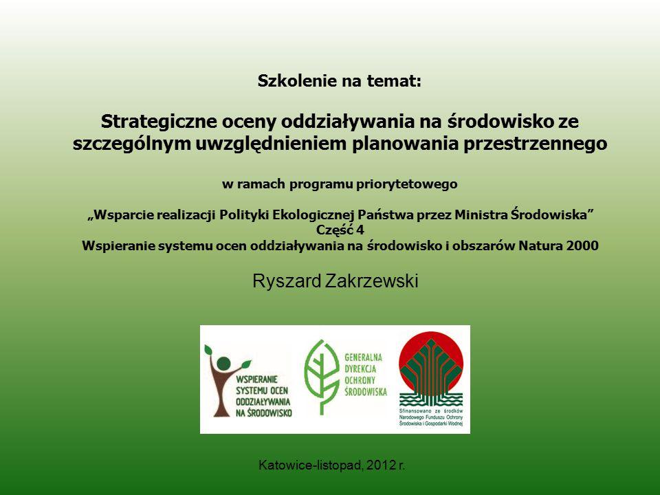 Ryszard Zakrzewski Katowice-listopad, 2012 r. Szkolenie na temat: Strategiczne oceny oddziaływania na środowisko ze szczególnym uwzględnieniem planowa