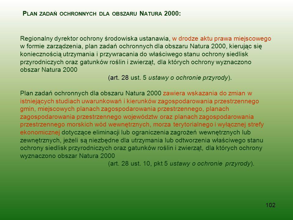 102 P LAN ZADAŃ OCHRONNYCH DLA OBSZARU N ATURA 2000: Regionalny dyrektor ochrony środowiska ustanawia, w drodze aktu prawa miejscowego w formie zarząd