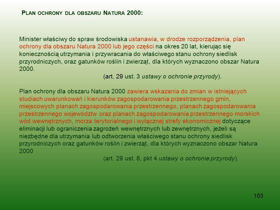 103 P LAN OCHRONY DLA OBSZARU N ATURA 2000: Minister właściwy do spraw środowiska ustanawia, w drodze rozporządzenia, plan ochrony dla obszaru Natura