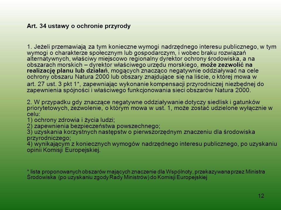 12 Art. 34 ustawy o ochronie przyrody 1. Jeżeli przemawiają za tym konieczne wymogi nadrzędnego interesu publicznego, w tym wymogi o charakterze społe