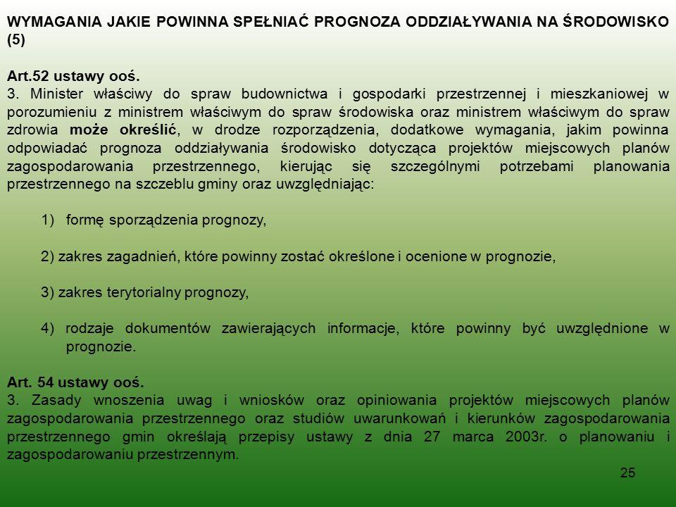 25 WYMAGANIA JAKIE POWINNA SPEŁNIAĆ PROGNOZA ODDZIAŁYWANIA NA ŚRODOWISKO (5) Art.52 ustawy ooś. 3. Minister właściwy do spraw budownictwa i gospodarki