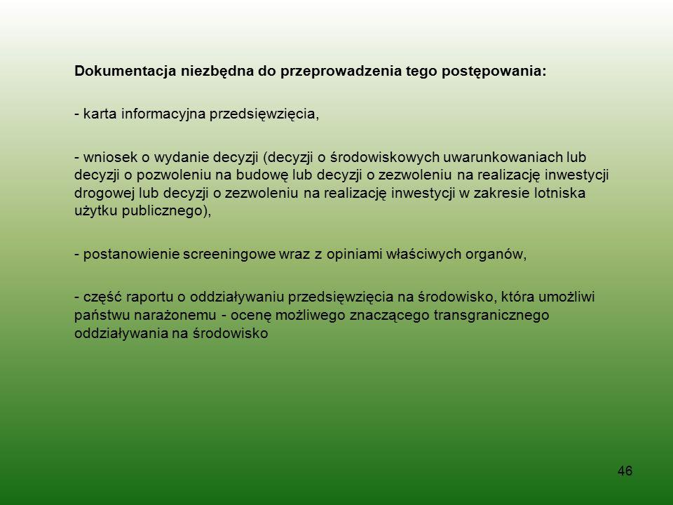 Dokumentacja niezbędna do przeprowadzenia tego postępowania: - karta informacyjna przedsięwzięcia, - wniosek o wydanie decyzji (decyzji o środowiskowy
