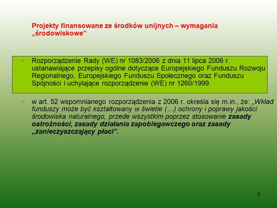 """5 Projekty finansowane ze środków unijnych – wymagania """"środowiskowe"""" Rozporządzenie Rady (WE) nr 1083/2006 z dnia 11 lipca 2006 r. ustanawiające prze"""
