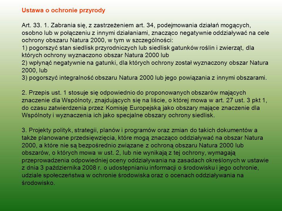 Ustawa o ochronie przyrody Art. 33. 1. Zabrania się, z zastrzeżeniem art. 34, podejmowania działań mogących, osobno lub w połączeniu z innymi działani