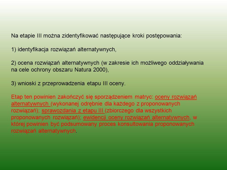Na etapie III można zidentyfikować następujące kroki postępowania: 1) identyfikacja rozwiązań alternatywnych, 2) ocena rozwiązań alternatywnych (w zak