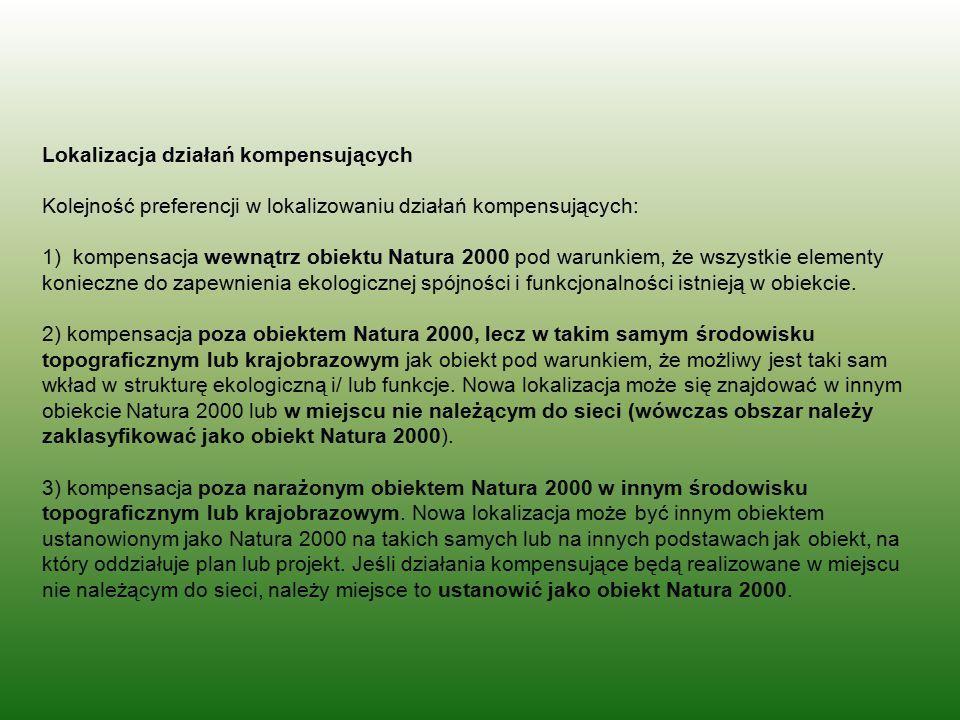 Lokalizacja działań kompensujących Kolejność preferencji w lokalizowaniu działań kompensujących: 1) kompensacja wewnątrz obiektu Natura 2000 pod warun