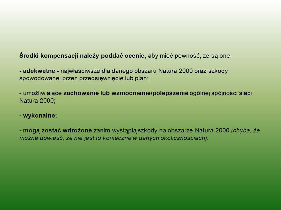 Środki kompensacji należy poddać ocenie, aby mieć pewność, że są one: - adekwatne - najwłaściwsze dla danego obszaru Natura 2000 oraz szkody spowodowa