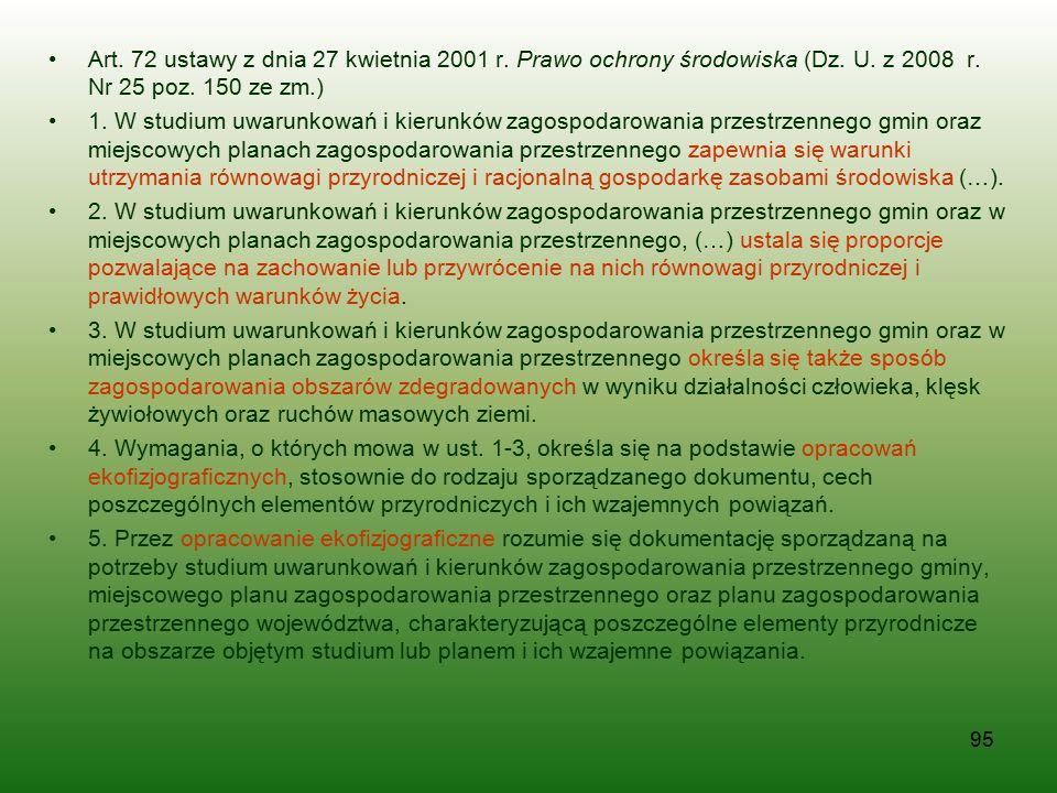 95 Art. 72 ustawy z dnia 27 kwietnia 2001 r. Prawo ochrony środowiska (Dz. U. z 2008 r. Nr 25 poz. 150 ze zm.) 1. W studium uwarunkowań i kierunków za