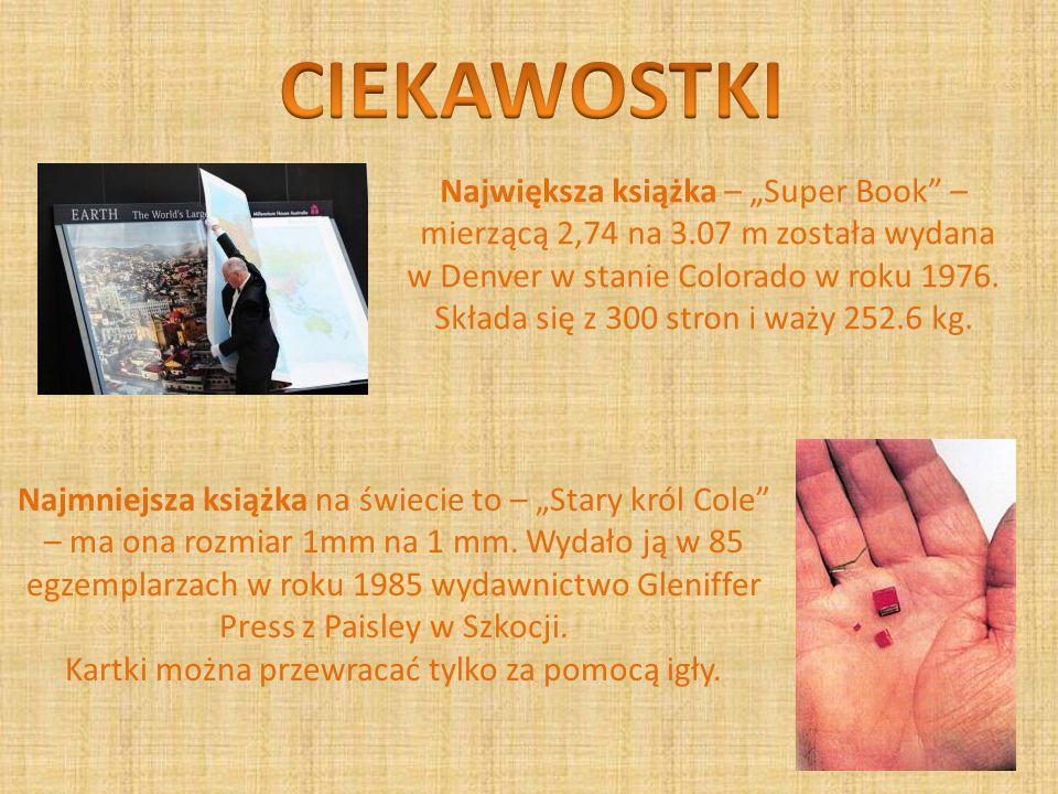 """Największa książka – """"Super Book"""" – mierzącą 2,74 na 3.07 m została wydana w Denver w stanie Colorado w roku 1976. Składa się z 300 stron i waży 252.6"""