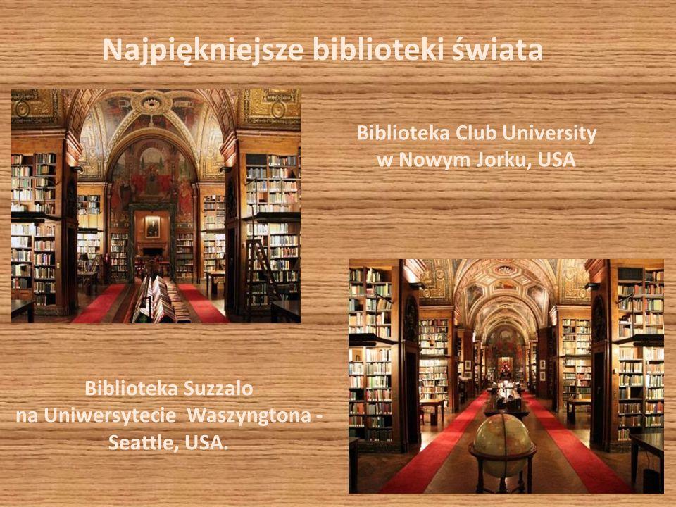 Najpiękniejsze biblioteki świata Biblioteka Club University w Nowym Jorku, USA Biblioteka Suzzalo na Uniwersytecie Waszyngtona - Seattle, USA.