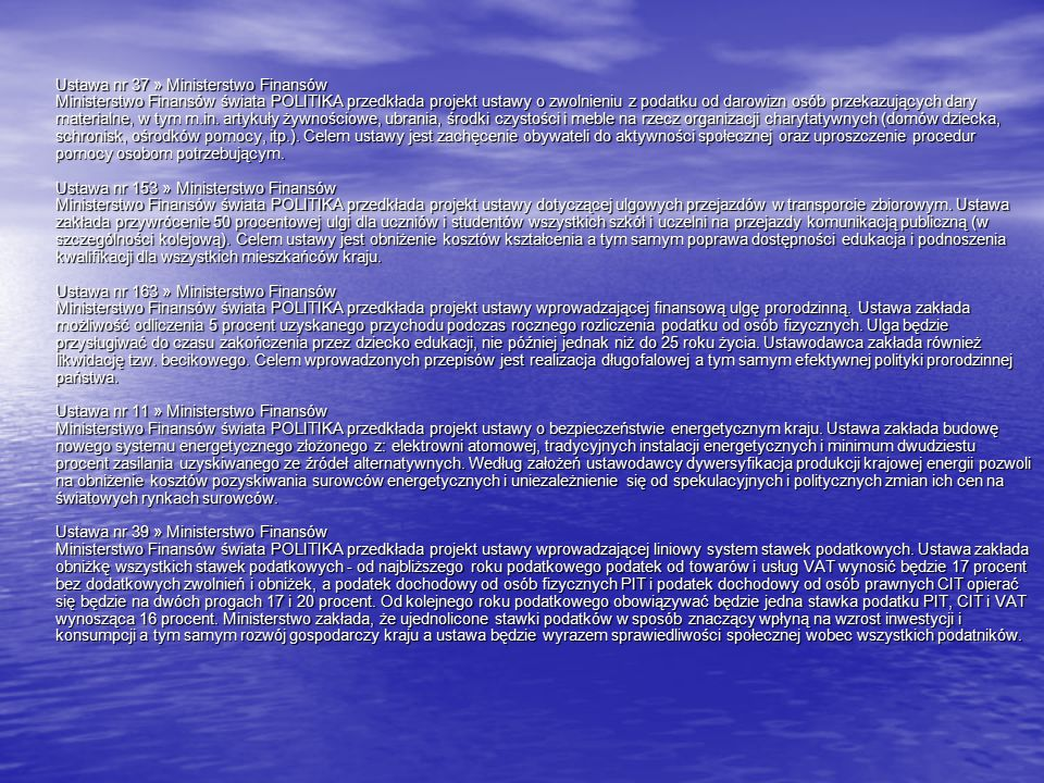 Ustawa nr 37 » Ministerstwo Finansów Ministerstwo Finansów świata POLITIKA przedkłada projekt ustawy o zwolnieniu z podatku od darowizn osób przekazujących dary materialne, w tym m.in.
