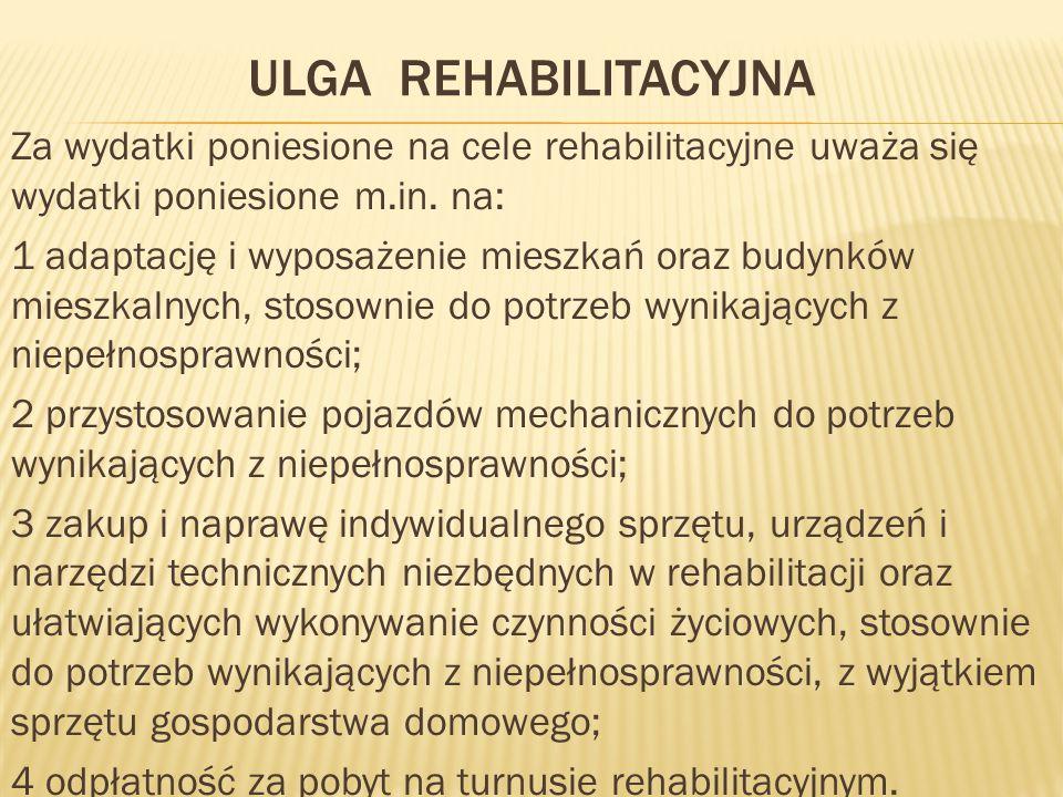 ULGA REHABILITACYJNA Za wydatki poniesione na cele rehabilitacyjne uważa się wydatki poniesione m.in. na: 1 adaptację i wyposażenie mieszkań oraz budy
