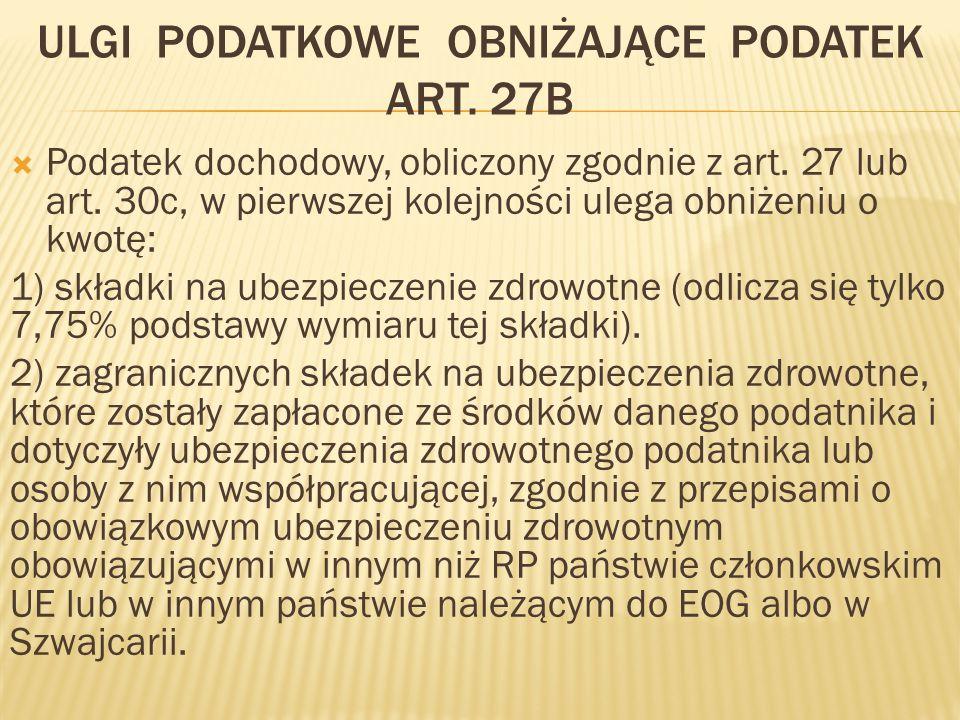 ULGI PODATKOWE OBNIŻAJĄCE PODATEK ART. 27B  Podatek dochodowy, obliczony zgodnie z art. 27 lub art. 30c, w pierwszej kolejności ulega obniżeniu o kwo