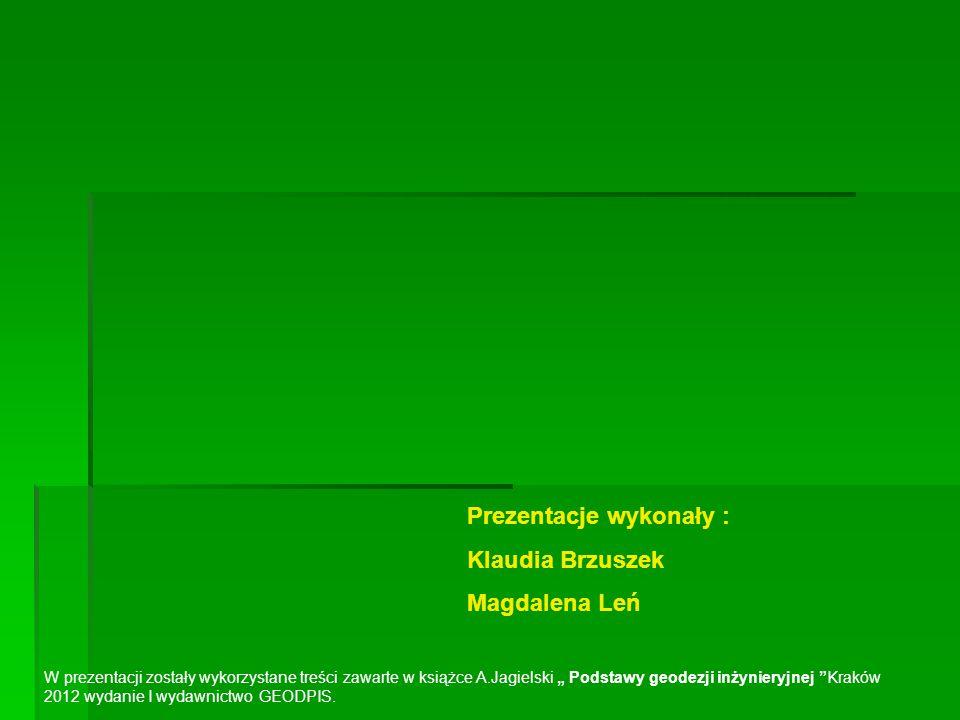 """Prezentacje wykonały : Klaudia Brzuszek Magdalena Leń W prezentacji zostały wykorzystane treści zawarte w książce A.Jagielski """" Podstawy geodezji inży"""