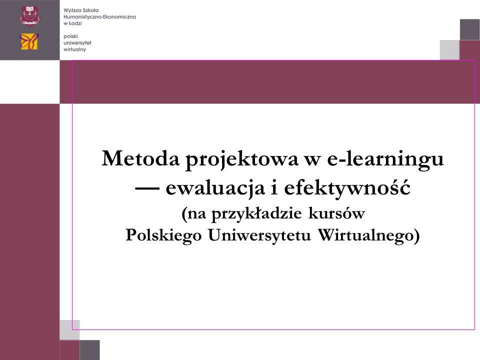 Metoda projektowa w e-learningu — ewaluacja i efektywność (na przykładzie kursów Polskiego Uniwersytetu Wirtualnego)