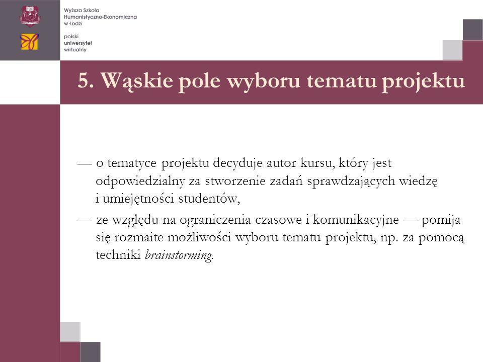 5. Wąskie pole wyboru tematu projektu — o tematyce projektu decyduje autor kursu, który jest odpowiedzialny za stworzenie zadań sprawdzających wiedzę
