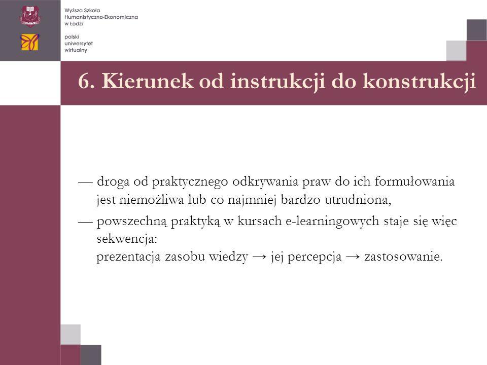 6. Kierunek od instrukcji do konstrukcji — droga od praktycznego odkrywania praw do ich formułowania jest niemożliwa lub co najmniej bardzo utrudniona