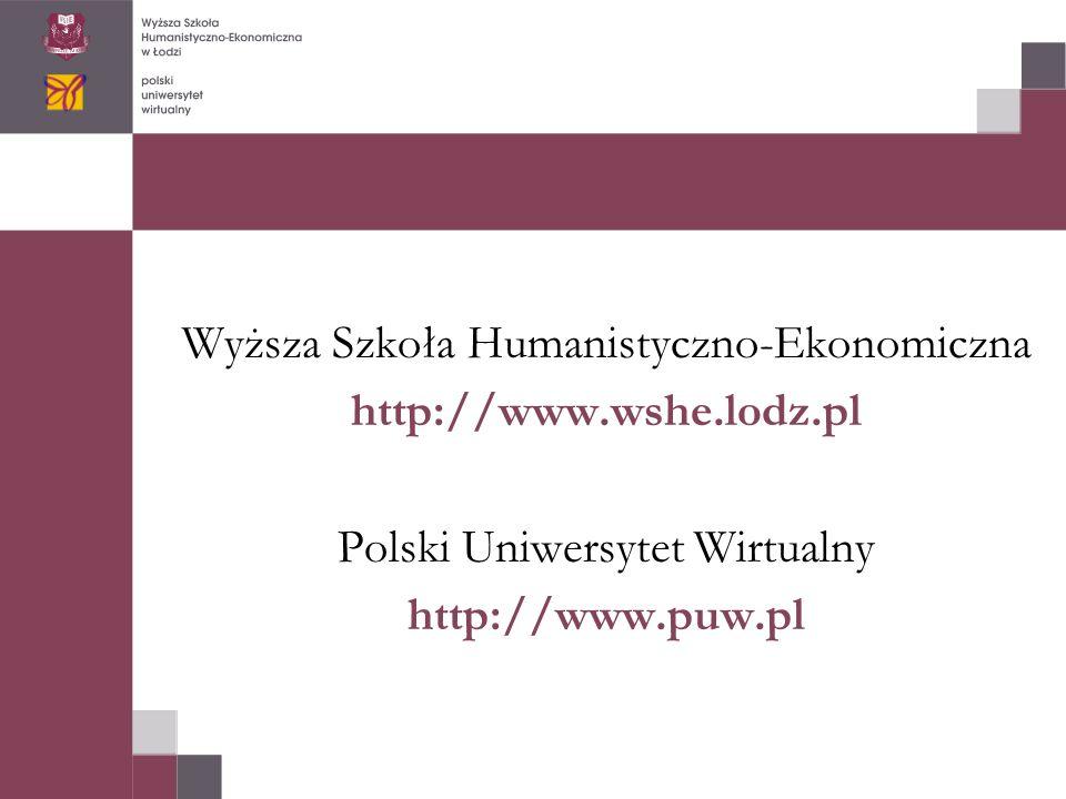 Wyższa Szkoła Humanistyczno-Ekonomiczna http://www.wshe.lodz.pl Polski Uniwersytet Wirtualny http://www.puw.pl