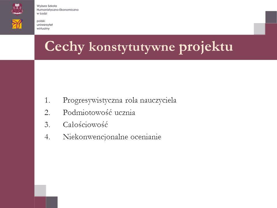 Cechy konstytutywne projektu 1.Progresywistyczna rola nauczyciela 2.Podmiotowość ucznia 3.Całościowość 4.Niekonwencjonalne ocenianie