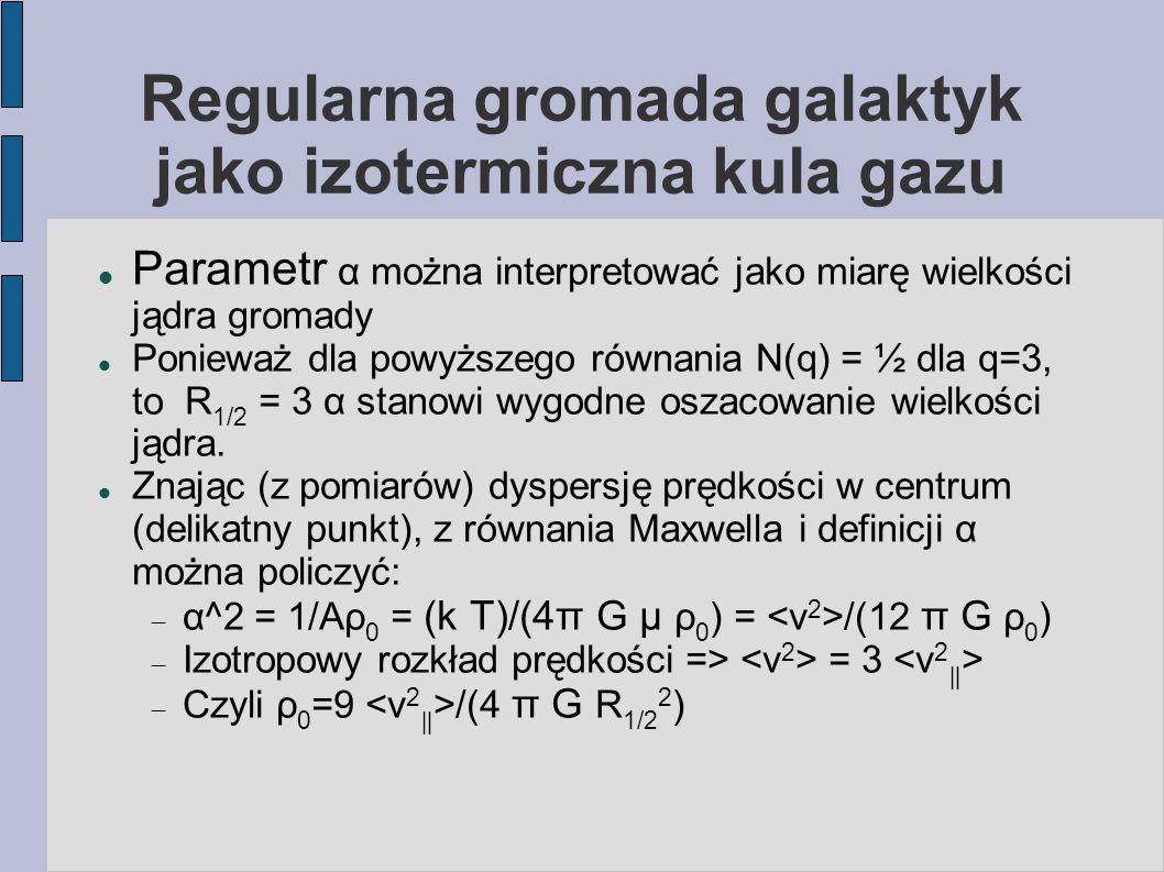 Regularna gromada galaktyk jako izotermiczna kula gazu Parametr α można interpretować jako miarę wielkości jądra gromady Ponieważ dla powyższego równa