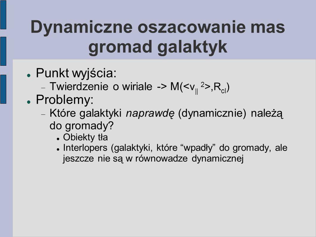 Dynamiczne oszacowanie mas gromad galaktyk Punkt wyjścia:  Twierdzenie o wiriale -> M(,R cl ) Problemy:  Które galaktyki naprawdę (dynamicznie) nal