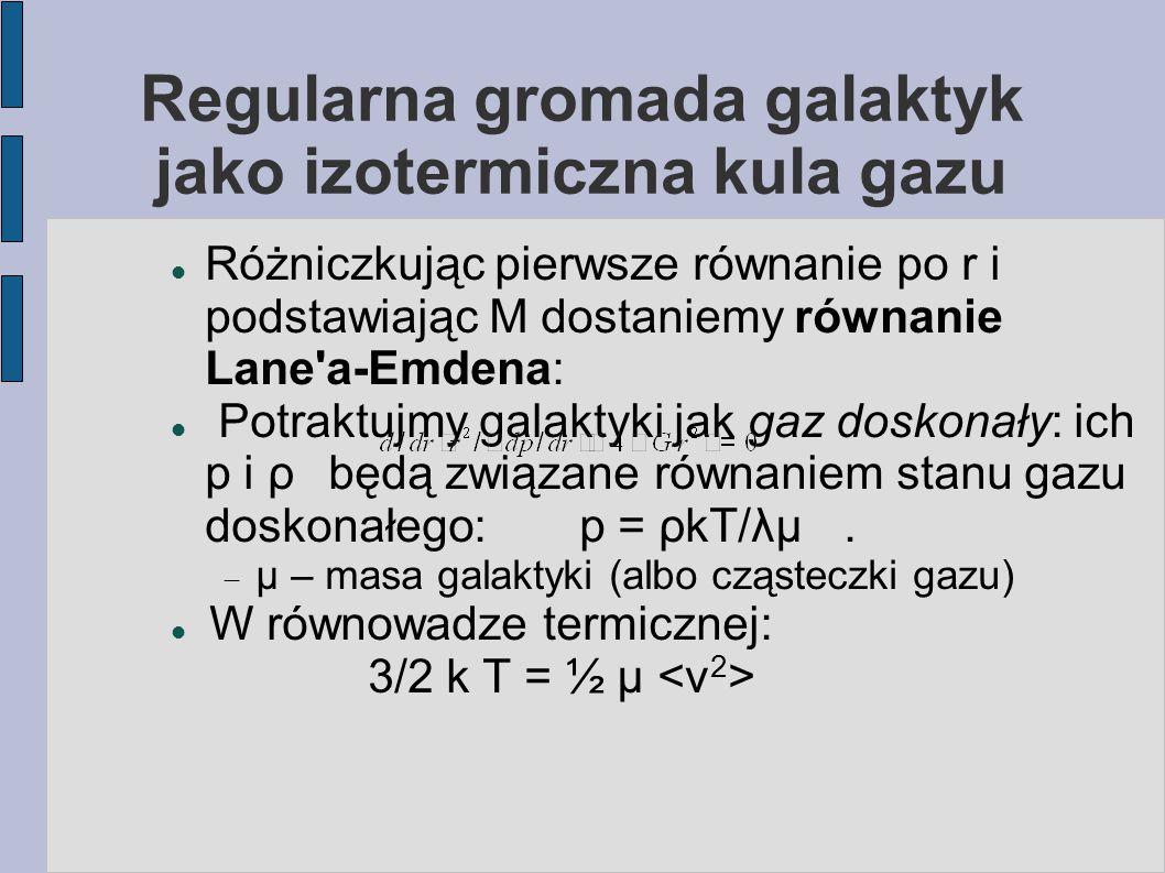 Regularna gromada galaktyk jako izotermiczna kula gazu Różniczkując pierwsze równanie po r i podstawiając M dostaniemy równanie Lane'a-Emdena: Potrakt