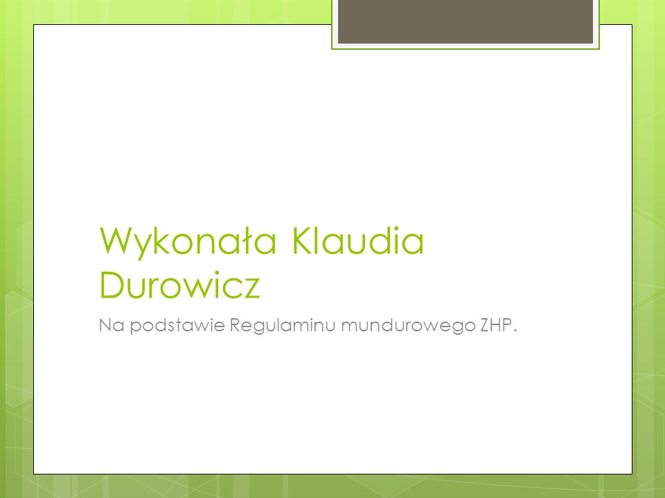 Wykonała Klaudia Durowicz Na podstawie Regulaminu mundurowego ZHP.