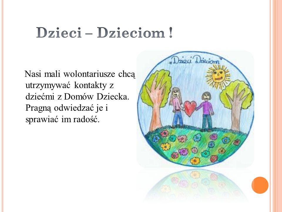 Nasi mali wolontariusze chcą utrzymywać kontakty z dziećmi z Domów Dziecka.
