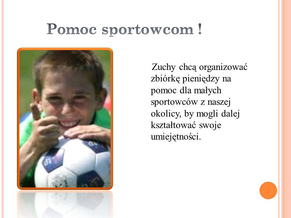 Zuchy chcą organizować zbiórkę pieniędzy na pomoc dla małych sportowców z naszej okolicy, by mogli dalej kształtować swoje umiejętności.