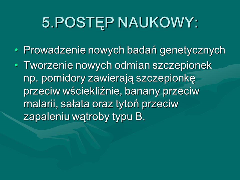 5.POSTĘP NAUKOWY: Prowadzenie nowych badań genetycznychProwadzenie nowych badań genetycznych Tworzenie nowych odmian szczepionek np.