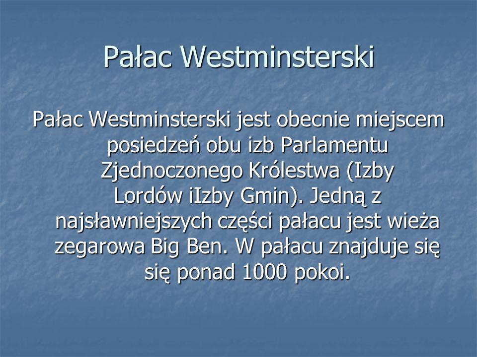 Pałac Westminsterski Pałac Westminsterski jest obecnie miejscem posiedzeń obu izb Parlamentu Zjednoczonego Królestwa (Izby Lordów iIzby Gmin). Jedną z
